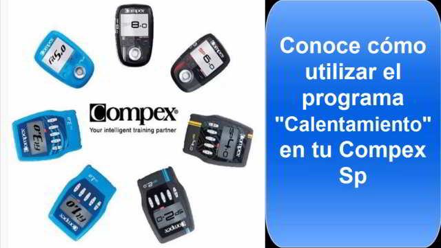 Compex Sp 2.0, Sp 4.0, Sp 6.0, Fit 5.0, Sp 8.0 y su programa de calentamiento. Utilízalo antes de entrenar