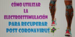 Para recuperar la fuerza y volumen muscular post coronavirus puedes usar electroestimulación